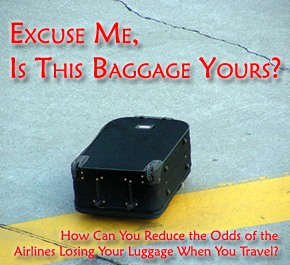 Reduce the Odds of the Airlines Losing/Damaging Your Luggage